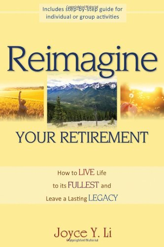 Reimagine Your Retirement: How to Live Life to Its Fullest and Leave a Lasting Legacy