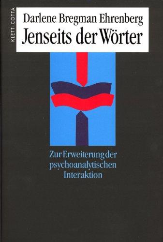 Jenseits der Wörter. Zur Erweiterung der psychoanalytischen Interaktion.