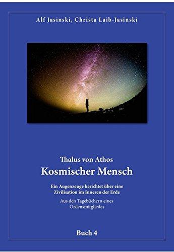 Thalus von Athos – Kosmischer Mensch: Ein Augenzeuge berichtet über eine Zivilisation im Inneren der Erde, aus den Tagebüchern eines Ordensmitgliedes. Buch 4
