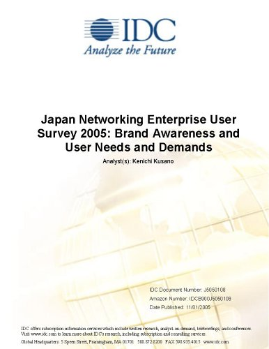 Japan Networking Enterprise User Survey 2005: Brand Awareness and User Needs and Demands Masaaki Moriyama