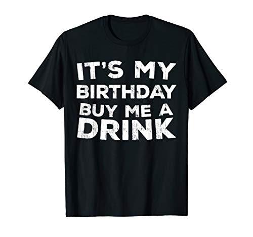 It's My Birthday Buy Me A Drink T-Shirt -