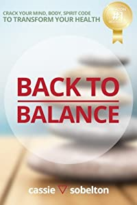 Back to Balance: Crack Your Mind, Body, Spirit Code to Transform Your Health