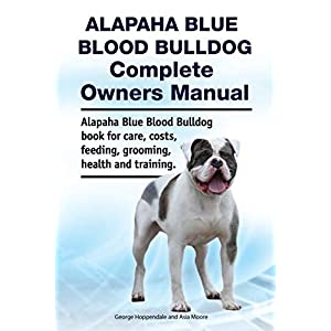 Alapaha Blue Blood Bulldog Complete Owners Manual. Alapaha Blue Blood Bulldog book for care, costs, feeding, grooming, health and training. 23