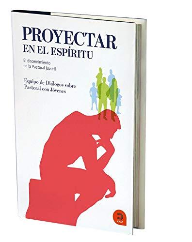 Proyectar en el espíritu: El discernimiento en la Pastoral Juvenil Expresar teológico: Amazon.es: Equipo de Diálogos sobre Pastoral con Jóvenes: Libros