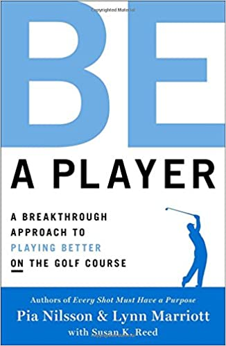 Be a player a breakthrough approach to playing better on the golf be a player a breakthrough approach to playing better on the golf course pia nilsson lynn marriott 9781476788036 amazon books fandeluxe Image collections