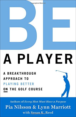 Be a Player: A Breakthrough Approach to Playing Better ON the Golf Course cover