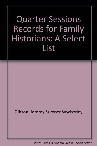 (Quarter Sessions Records for Family Historians--A Select List 4th Edition )