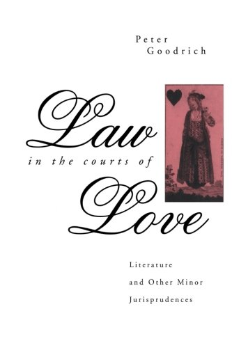 Law in the Courts of Love: Literature and Other Minor Jurisprudences (The Politics of Language) by Routledge