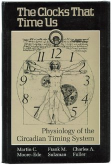The Clocks That Time Us: Physiology of the Circadian Timing System (Commonwealth Fund Publications)