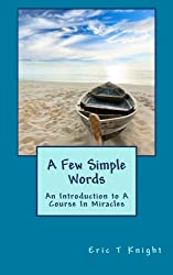 A Few Simple Words: An Introduction to A Course In Miracles
