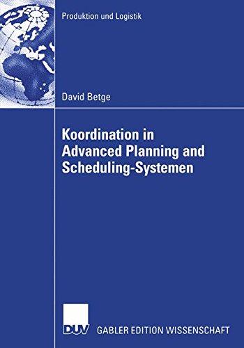 Koordination in Advanced Planning and Scheduling-Systemen (Produktion und Logistik)