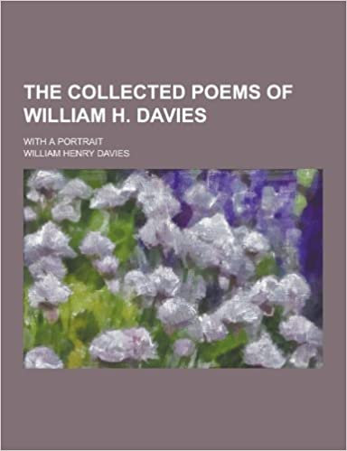 The Collected Poems of William H. Davies; With a Portrait