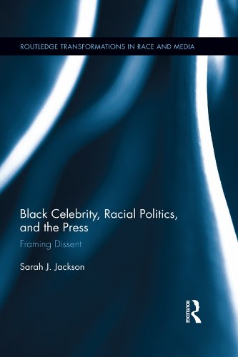 Download Black Celebrity, Racial Politics, and the Press: Framing Dissent (Routledge Transformations in Race and Media) Pdf