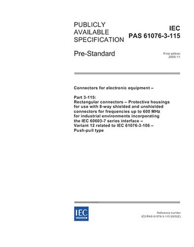 IEC/PAS 61076-3-115 Ed. 1.0 en:2005, Connectors for electronic equipment - Part 3-115: Rectangular connectors - Protective housings for use with 8-way ... MHz for industrial environments incorporati