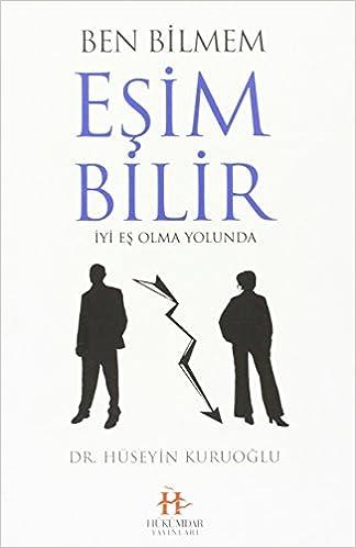Ben Bilmem Esim Bilir Huseyin Kuruoglu 9786058672628 Amazon Com