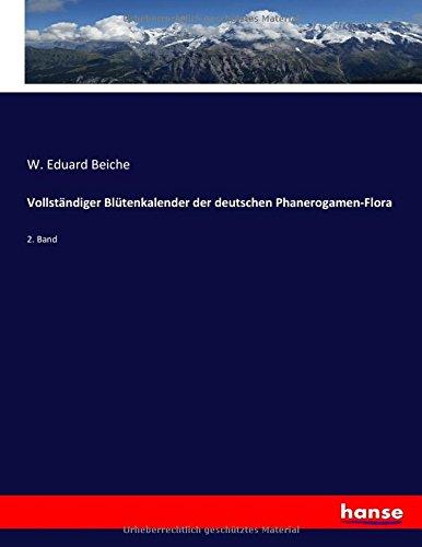 Download Vollständiger Blütenkalender der deutschen Phanerogamen-Flora: 2. Band (German Edition) pdf