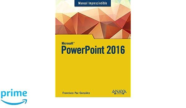 PowerPoint 2016 (Manuales Imprescindibles): Amazon.es: Francisco Paz: Libros