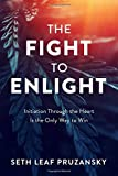The Fight to Enlight: Initiation Through the Heart is the Only Way to Win