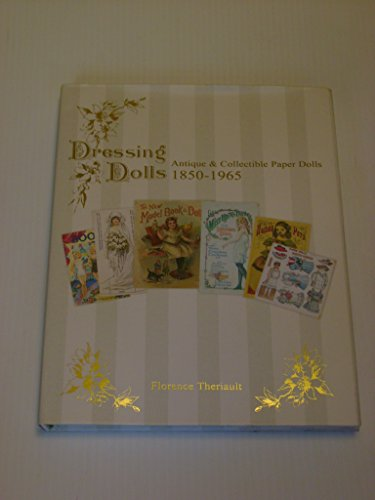 Dressing Dolls: Antique and Collectible Paper Dolls, 1850-1965 Antique Collectible Dolls