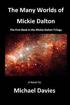 The Many Worlds of Mickie Dalton (The Mickie Dalton Trilogy Book 1) by [Michael Davies]
