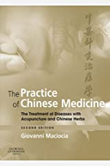 The Practice of Chinese Medicine E-Book: The Treatment of Diseases with Acupuncture and Chinese Herbs Kindle Edition