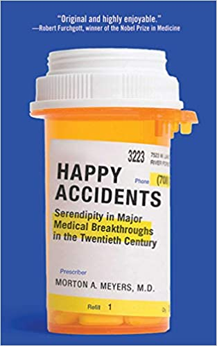 Happy Accidents Serendipity In Major Medical Breakthroughs In The