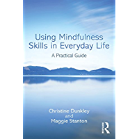 Using Mindfulness Skills in Everyday Life: A practical guide (English Edition)