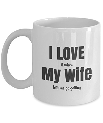 Coffee Mug for Husband I Love it When My Wife Lets Me Go Golfing Funny Novelty Mugs for (Golfing Mug)