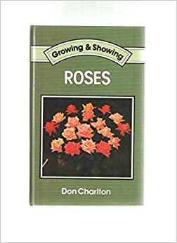 Roses (Growing & Showing)
