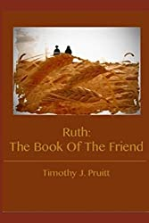 Ruth: The Book Of The Friend (PruittWrites Bible Commentaries)