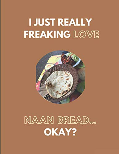 I Just Really Freaking Love Naan Bread... Okay?: Lined Journal Notebook by Noteworthy Days