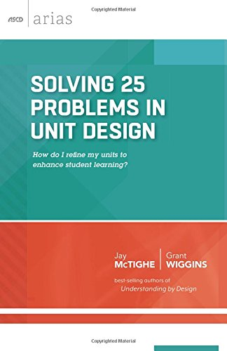 Solving 25 Problems in Unit Design: How do I refine my units to enhance student learning? (ASCD Arias)