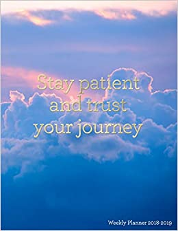 Stay Patient and Trust Your Journey Weekly Planner 2018-2019 ...