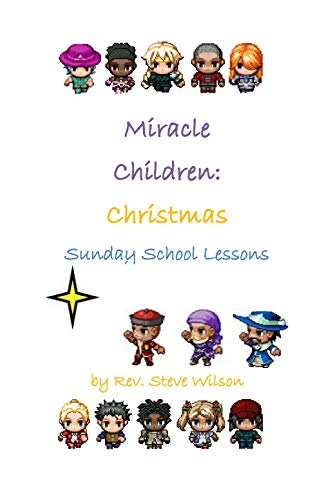 Miracle Children: Christmas Sunday School Lessons by [Wilson, Rev. Stephen R.]