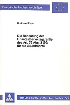 Book Die Bedeutung Der Unantastbarkeitsgarantie Des Art. 79 ABS. 3 Gg Fuer Die Grundrechte (Europaeische Hochschulschriften / European University Studie)