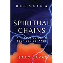 Breaking Spiritual Chains: A Prayer Guide To Self Deliverance