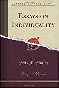 felix morley essays on individuality Essays on individuality by felix morley, 9780913966280, available at book depository with free delivery worldwide.