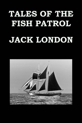 Download TALES OF THE FISH PATROL By JACK LONDON: Tales from the San Francisco Bay - Publication date: 1905 PDF