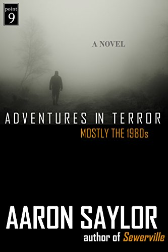 Adventures In Terror: Mostly the 1980s - a Novel