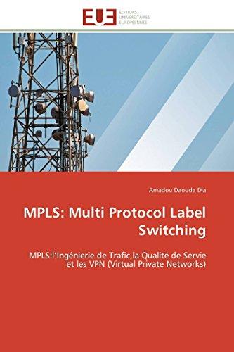 Mpls Vpn Network (MPLS: Multi Protocol Label Switching: MPLS:l'Ingénierie de Trafic,la Qualité de Servie et les VPN (Virtual Private Networks) (Omn.Univ.Europ.) (French Edition))