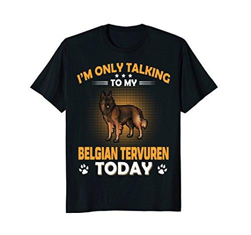 Only Talking To My Belgian Tervuren Today T-Shirt