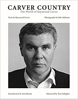 carver country the world of raymond carver raymond carver bob  carver country the world of raymond carver raymond carver bob adelman ann beattie tess gallagher 9781593720537 com books