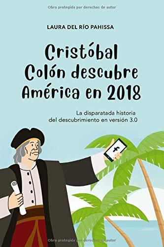 Cristóbal Colón descubre América en 2018: La disparatada historia del descubrimiento en versión 3.0: Amazon.es: DEL RÍO PAHISSA, LAURA: Libros