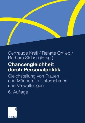 Chancengleichheit durch Personalpolitik: Gleichstellung von Frauen und Männern in Unternehmen und Verwaltungen. Rechtliche Regelungen - Problemanalysen - Lösungen (German Edition)