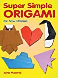 Super Simple Origami: 32 New Designs (Dover Origami Papercraft)