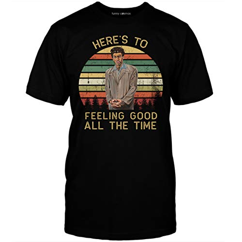 Seinfeld Quote Lovers Here's to feeling good all the time T shirt Customized T-shirt | Long Sleeve | Hoodie | Tank Top | Racerback -