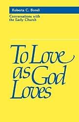 To Love as God Loves by Roberta C. Bondi (1987) Paperback