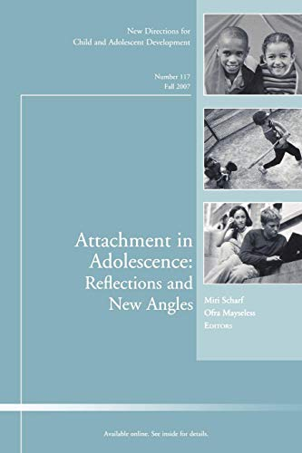 Attachment in Adolescence: Reflections and New Angles: New Directions for Child and Adolescent Development (J-B CAD Sing