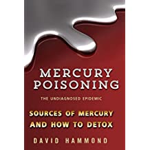 Mercury Poisoning: The Undiagnosed Epidemic: How to detox