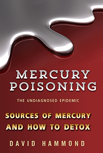 Mercury Poisoning: The Undiagnosed Epidemic: How to detox by [Hammond, David]